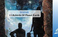13.REBIRTH OF PLANET EARTH – ISAIAH | Pastor Kurt Piesslinger, M.A.