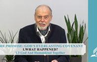 1.3 God And Humankind Together – WHAT HAPPENED? | Pastor Kurt Piesslinger, M.A.