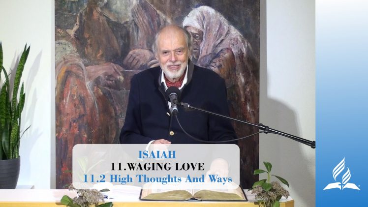 11.2 High Thoughts And Ways – WAGING LOVE | Pastor Kurt Piesslinger, M.A.