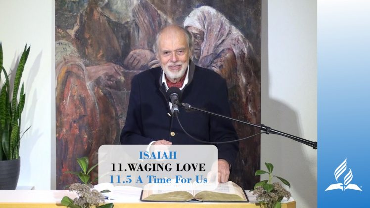 11.5 A Time For Us – WAGING LOVE   Pastor Kurt Piesslinger, M.A.