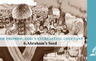 6.ABRAHAM'S SEED – THE PROMISE-GOD´S EVERLASTING COVENANT   Pastor Kurt Piesslinger, M.A.