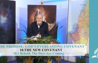 10.1 Behold, The Days Are Coming – THE NEW COVENANT   Pastor Kurt Piesslinger, M.A.