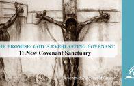 11.NEW COVENANT SANCTUARY – THE PROMISE-GOD´S EVERLASTING COVENANT | Pastor Kurt Piesslinger, M.A.