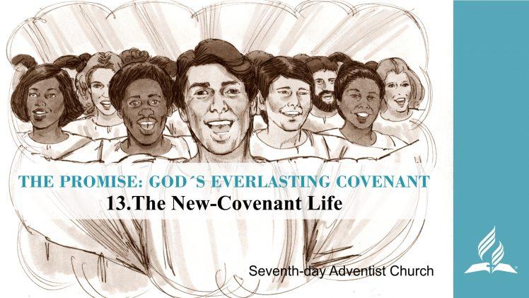 13.THE NEW-COVENANT LIFE – THE PROMISE-GOD´S EVERLASTING COVENANT   Pastor Kurt Piesslinger, M.A.