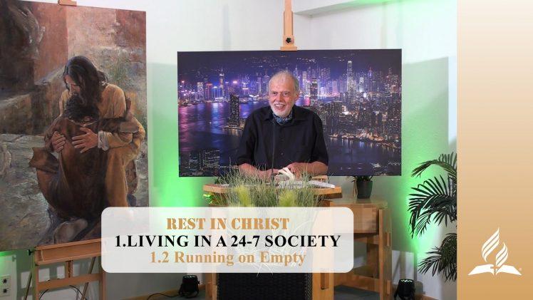 1.2 Running on Empty – LIVING IN A 24-7 SOCIETY   Pastor Kurt Piesslinger, M.A.