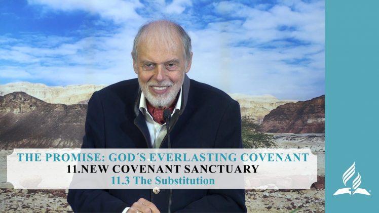 11.3 The Substitution – NEW COVENANT SANCTUARY | Pastor Kurt Piesslinger, M.A.