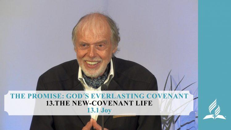 13.1 Joy – THE NEW-COVENANT LIFE | Pastor Kurt Piesslinger, M.A.