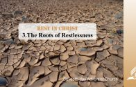 3.THE ROOTS OF RESTLESSNESS – REST IN CHRIST | Pastor Kurt Piesslinger, M.A.