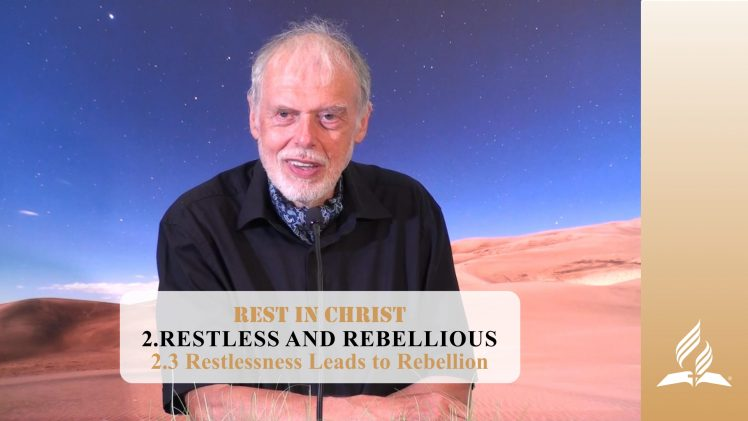 2.3 Restlessness Leads to Rebellion – RESTLESS AND REBELLIOUS | Pastor Kurt Piesslinger, M.A.