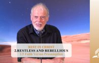 2.5 Faith Versus Presumption – RESTLESS AND REBELLIOUS   Pastor Kurt Piesslinger, M.A.
