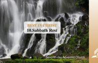 10.SABBATH REST – REST IN CHRIST | Pastor Kurt Piesslinger, M.A.