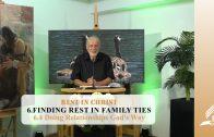 6.4 Doing Relationships God's Way – FINDING REST IN FAMILY TIES   Pastor Kurt Piesslinger, M.A.