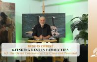 6.5 The Great Controversy, Up Close and Personal – FINDING REST IN FAMILY TIES   Pastor Kurt Piesslinger, M.A.