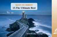 13.THE ULTIMATE REST – REST IN CHRIST   Pastor Kurt Piesslinger, M.A.