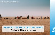 2.MOSES' HISTORY LESSON – PRESENT TRUTH IN DEUTERONOMY   Pastor Kurt Piesslinger, M.A.