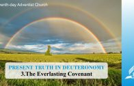 3.THE EVERLASTING COVENANT – PRESENT TRUTH IN DEUTERONOMY   Pastor Kurt Piesslinger, M.A.
